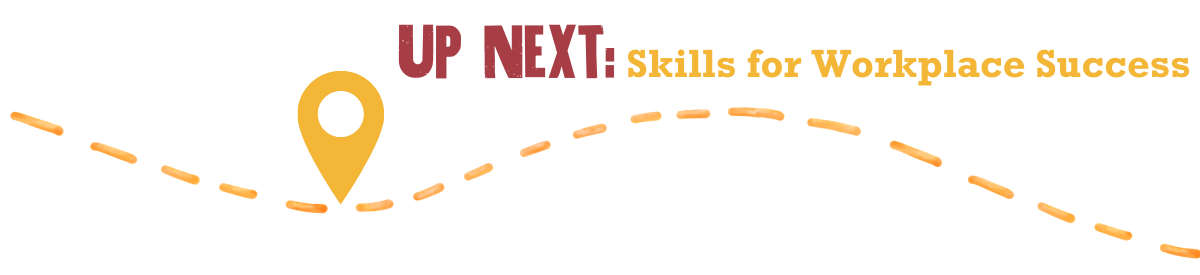 Up Next: Skills for Workplace Success